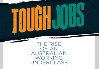 Tough Jobs - The Rise of an Australian Working Underclass